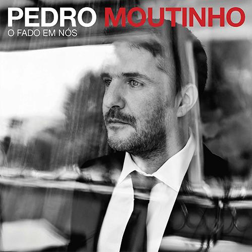 PEDRO MOUTINHO – O FADO EM NÓS