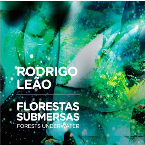 RODRIGO LEÃO – FLORESTAS SUBMERSAS